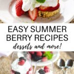 Easy summer berry recipes - desserts and more!