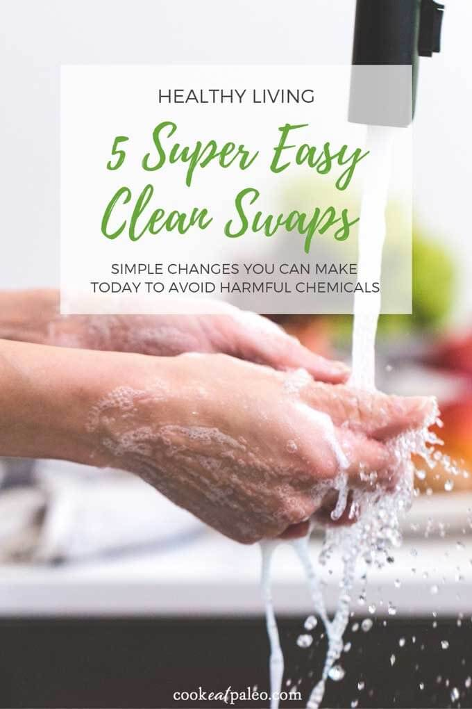 Healthy Living: 5 Super Easy Clean Swaps - simple changes you can make to avoid harmful chemicals