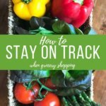 How to stay on track when grocery shopping