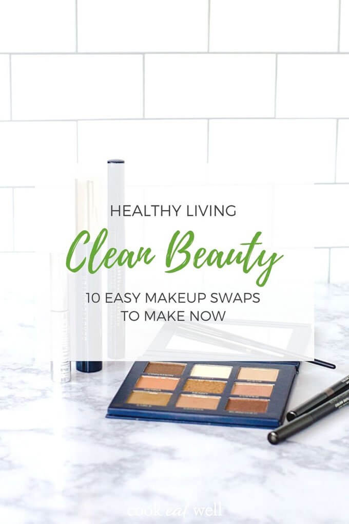 Healthy living clean beauty - 10 easy clean beauty makeup swaps to make now