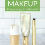 How to choose clean makeup - 10 easy swaps to make now - foundation, tinted moisturizer, concealer