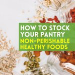 how to stock your pantry with non-perishable healthy foods