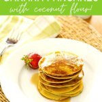 Easy healthy banana pancakes with coconut flour!