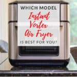 Which model Instant Vortex Air Fryer is best for you?