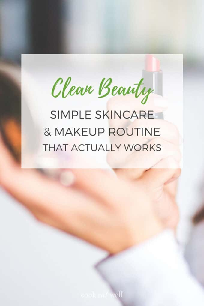 Clean beauty simple skincare & makeup routine that actually works
